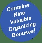 Contains Nine Valuable  Organizing Bonuses!
