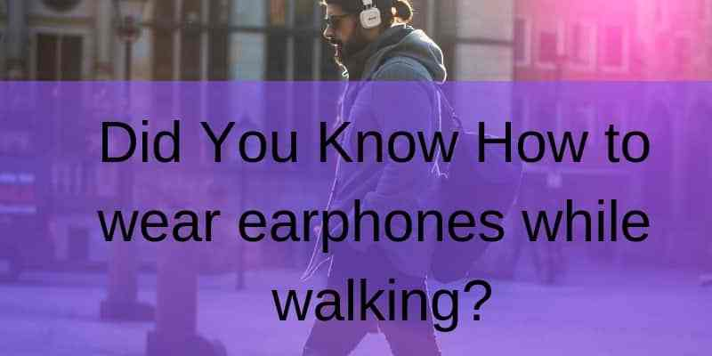 How to wear earphones while walking