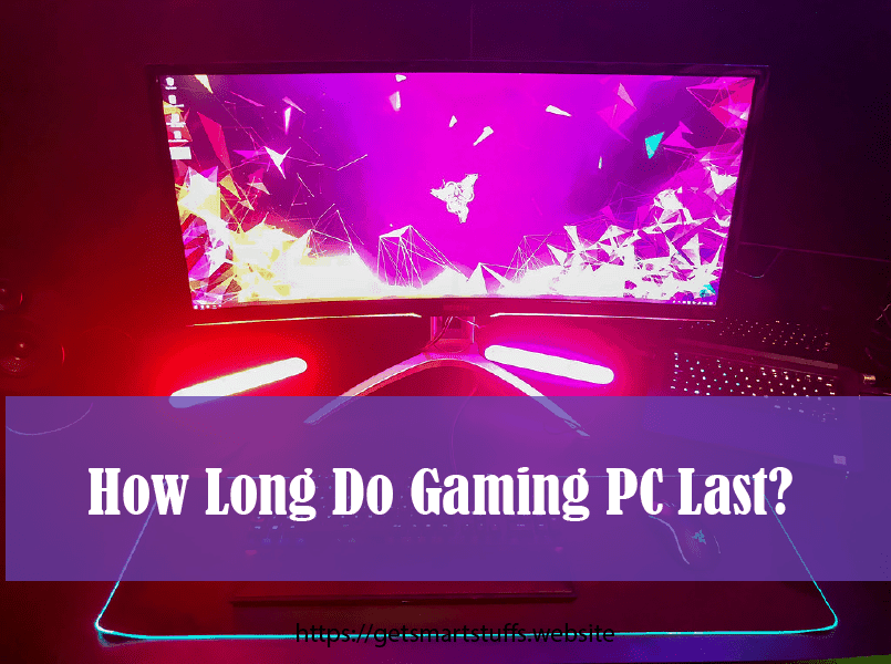 how long do gaming pcs last