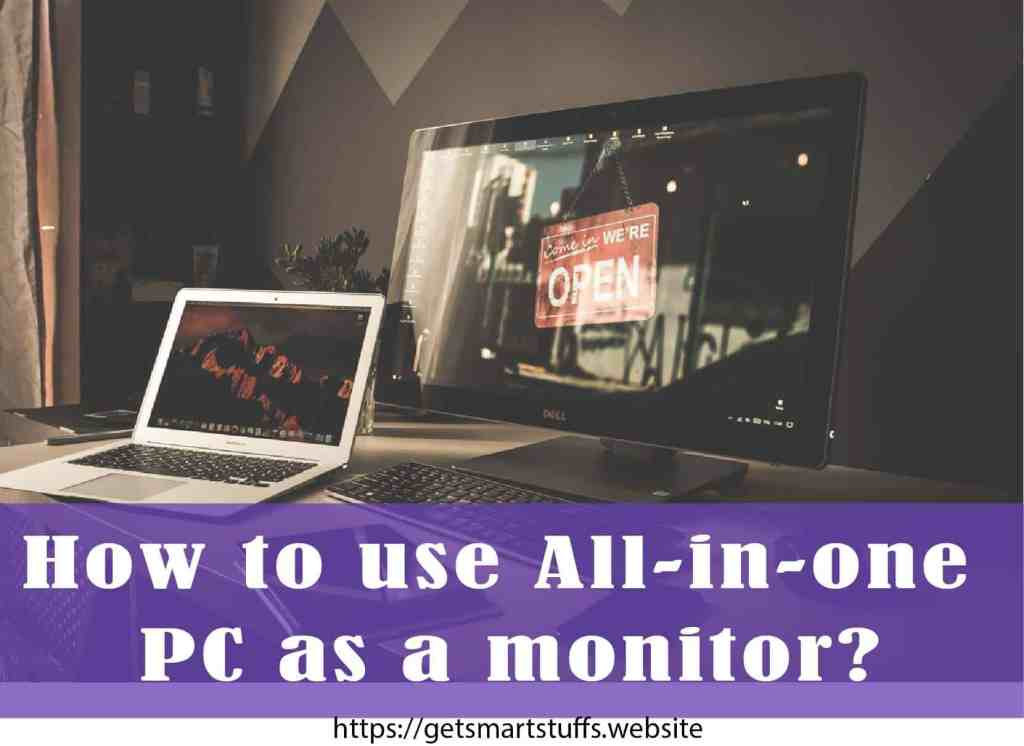 How to use all in one pc as a monitor