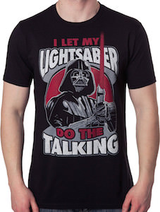 Star Wars Darth Vader I Let My Lightsaber Do The Talking T-Shirt