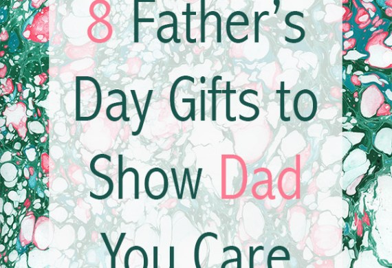 8 Father's Day Gifts to Show Dad You Care