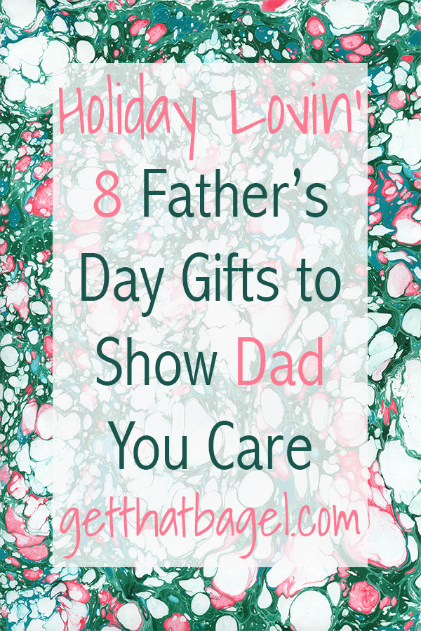 dadsday - 8 Father's Day Gifts to Show Dad You Care