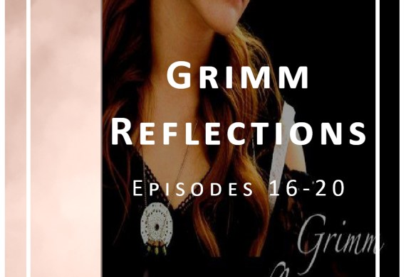 Grimm Reflections Episodes 16-20