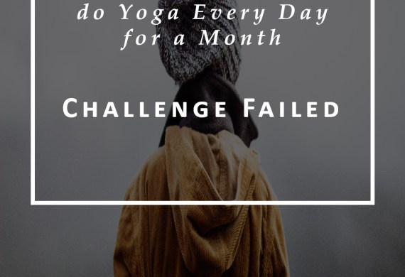 Yoga Every Day for a Month: Challenged Failed