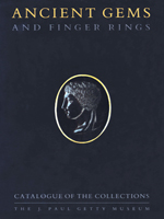 Ancient Gems and Finger Rings: Catalogue of the Collections of the J. Paul Getty Museum
