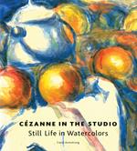 Cézanne in the Studio: Still Life in Watercolors