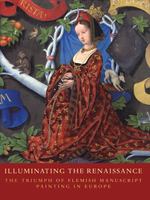Illuminating the Renaissance: The Triumph of Flemish Manuscript Painting in Europe