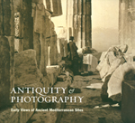 Antiquity and Photography: Early Views of Ancient Mediterranean Sites