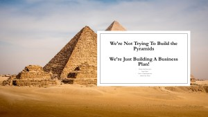 Infographic - Not Trying to build pyramids, just a business plan