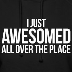 I-JUST-AWESOMED-ALL-OVER-THE-PLACE-Hoodies
