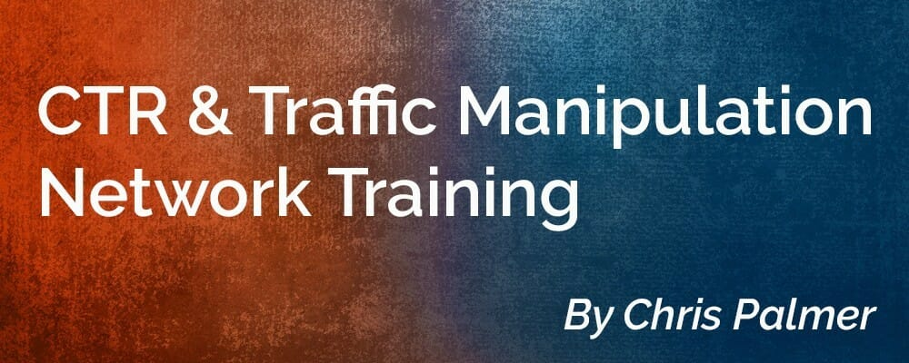 Read more about the article Chris Palmer – CTR and Traffic Manipulation Network Training