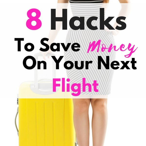 8 Hacks To Save Money On Your Next Fligh...