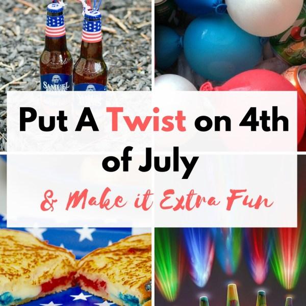 Put A Twist on 4th of July and Make it E...