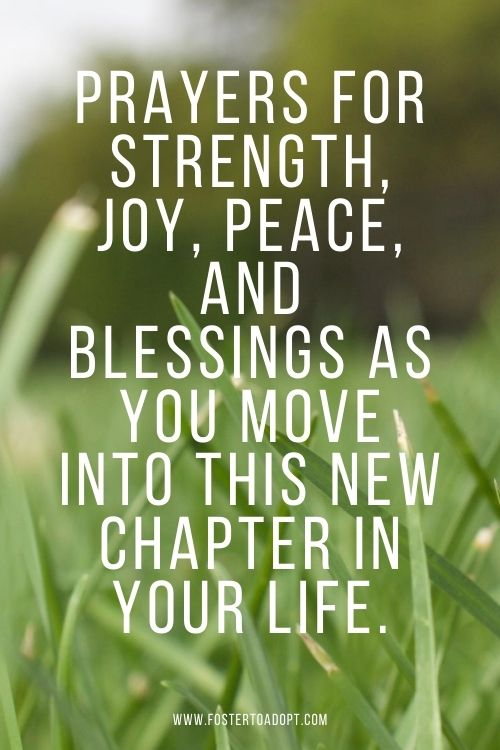 Prayers for strength, joy, peace, and blessings as you move into this new chapter in your life.