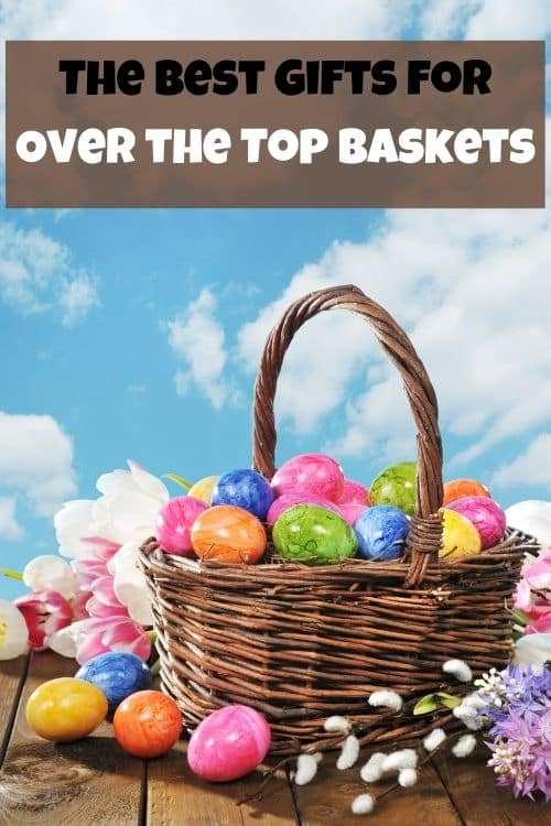 Easter Basket with eggs, the best gifts, and ideas for over the top baskets.