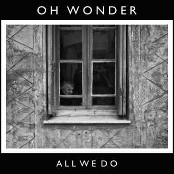 "Oh Wonder ""All We Do"""