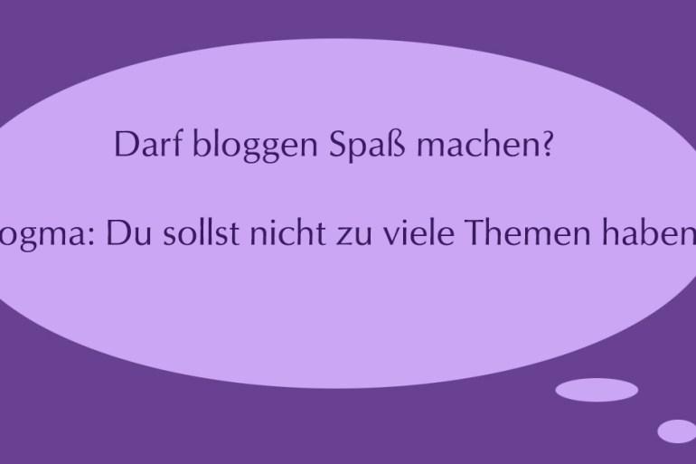 Dogma: Du sollst nicht zu viele Themen in deinem Blog haben