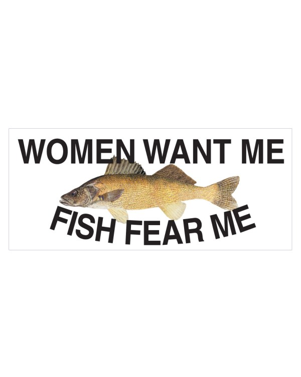 """Women Want Me Fish Fear Me Walleye Magnet or Sticker for Indoor or Outdoor Use 7"""" x 3"""""""