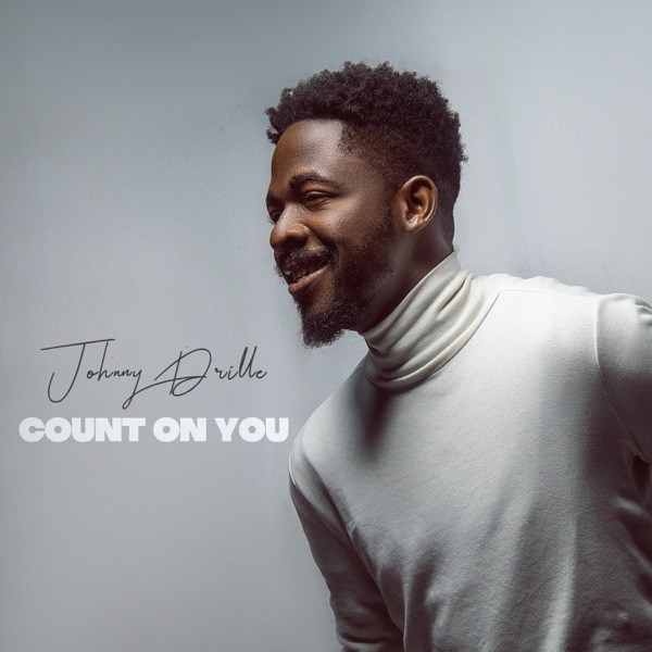 <strong>Johnny Drille</strong> – Count On You