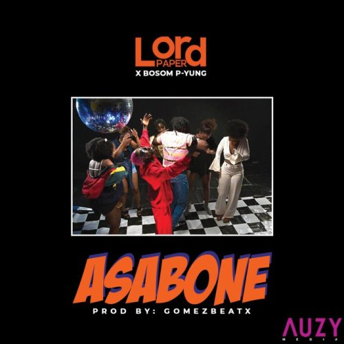 Lord Paper Asabone Cover Art - Lord Paper ft. Bosom P-Yung – Asabone (Prod. by Gomez Beatz)