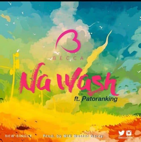 Becca – Na Wash (Ft Patoranking) (Prod By Mix Masta Garzy)