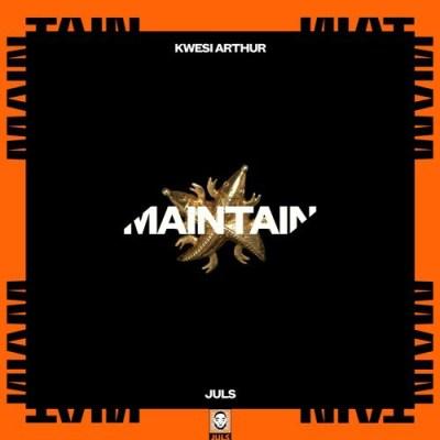 Kwesi Arthur x Juls – Maintain (Prod. by Juls)