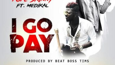Photo of Pope Skinny – I Go Pay ft. Medikal (Prod. By Beatboss Tims)