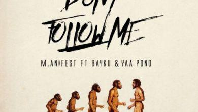 Photo of M.anifest – Don't Follow Me ft. Yaa Pono x BayKu