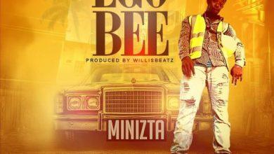 Photo of Download Audio : Minizta – Ego Bee (Prod By Willisbeatz)