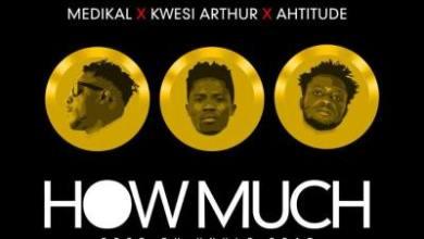 Photo of Stream : Medikal – How Much (ft. Kwesi Arthur x Ahtitude) (Prod. by Unkle Beatz)