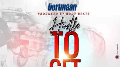 Photo of Download : Dortmaan – Hustle To Get (Prod By Bodybeatz)