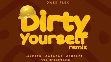 Photo of Download : Qwesi Flex – Dirty Yourself Remix Ft Ayesem x Patapaa x Singlet) (Prod By Bodybeatz)