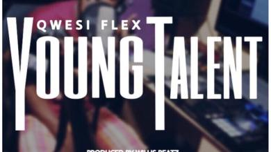 Photo of Download : Qwesi Flex – Young Talent (Prod By Willisbeatz)
