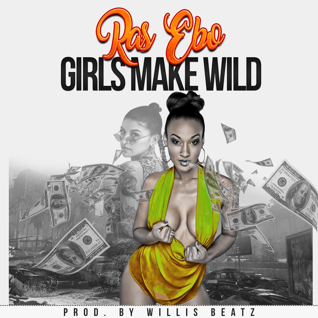Download : Ras Ebo - Girls Make Wild (Prod By Willisbeatz)