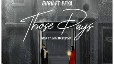 Photo of Download : Guru – Those Days Ft Efya (Prod. By Daremame Beat)