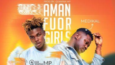 Photo of Download : Quamina Mp x Medikal – Amanfuor Girls
