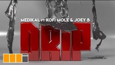 Photo of Medikal Ft Kofi Mole x Joey B – Drip (Official Video)