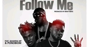 Donzy Ft Quamina MP x Yaa Pono - Follow Me (Prod. By Kraxy Beatz)