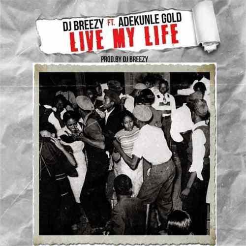 DJ Breezy Ft Adekunle Gold – Live My Life