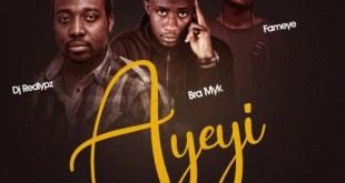 DJ RedLypz Ft Fameye & Bra Myk – Ayeyi (Prod by Kin Dee)