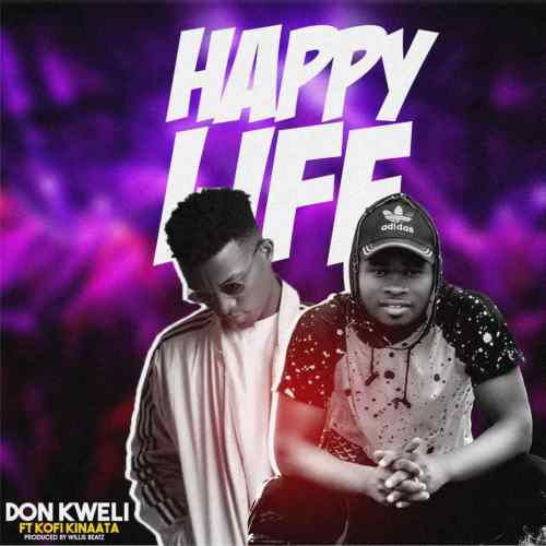 Don Kweli Ft Kofi Kinaata – Happy Life
