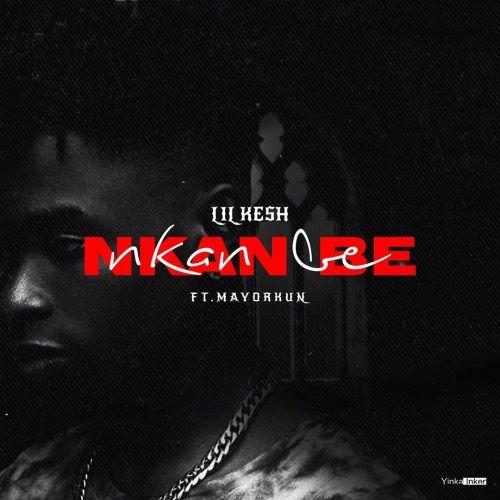 """Lil Kesh Ft Mayorkun – """"Nkan Nbe"""""""