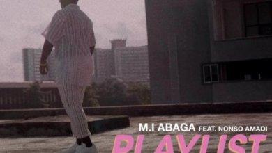 Photo of Download : M.I Abaga Ft Nonso Amadi – Playlist