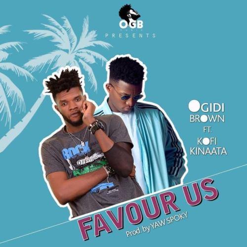 Ogidi Brown Ft. Kofi Kinaata – Favour Us