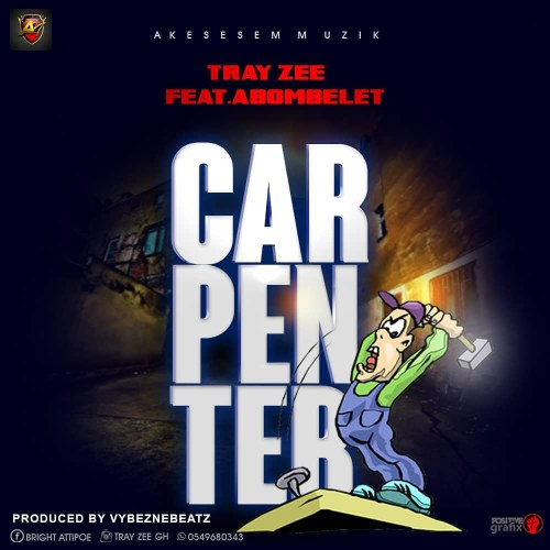 Trayzee Ft Abombelet - Carpenter (Prod. By VybezneBeatz)