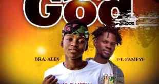 Bra Alex Ft Fameye – Baba God (Prod. By Chensee Beatz)