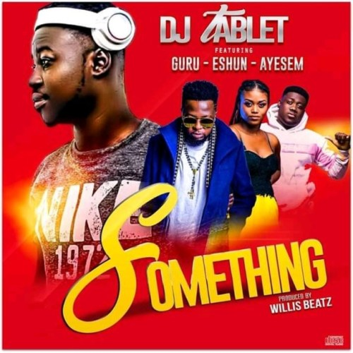 DJ Tablet Ft. Guru x eShun x Ayesem – Something
