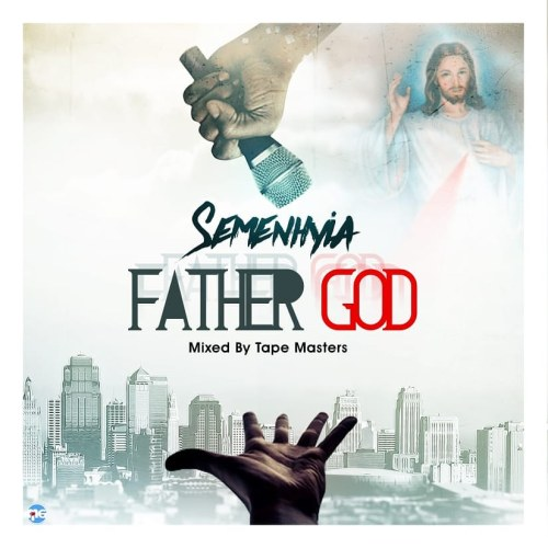 Semenhyia - Father God