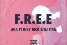 Photo of AKA Ft DJ Tira & Riky Rick – F.R.E.E